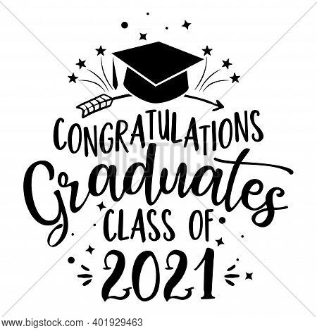 Congratulations Graduates Class Of 2021 - Typography. Blck Text Isolated White Background. Vector Il