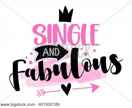 Single And Fabulous - Sassy Calligraphy Phrase For Anti Valentine Day. Hand Drawn Lettering For Love