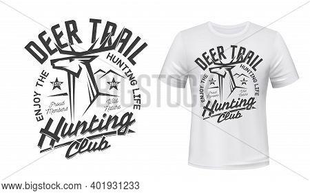 Deer Hunt T-shirt Print Mockup Hunting Club Emblem, Vector Wild Animal Head. Deer Or Reindeer Trail