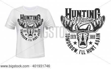 Moose Elk, Hunting Club T-shirt Print Mockup, Hunter Trophy Vector Emblem. Wild Forest Elk Or Moose
