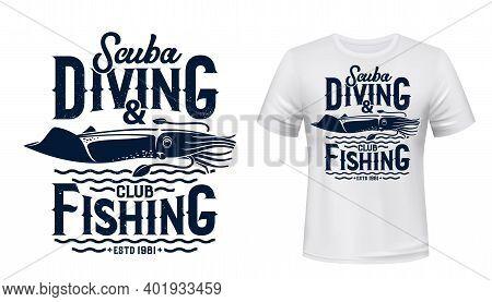 Scuba Diving And Fishing Club T-shirt Vector Print Mockup. Squid, Deep Ocean Mollusc Or Cephalopod A
