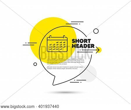 Calendar Line Icon. Speech Bubble Vector Concept. Accounting Sign. Calculate Finance Symbol. Busines