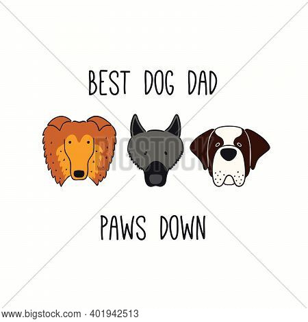 Cute Funny Sheepdog, St Bernard, Collie, Puppy Faces, Quote Best Dog Dad Paws Down. Hand Drawn Vecto