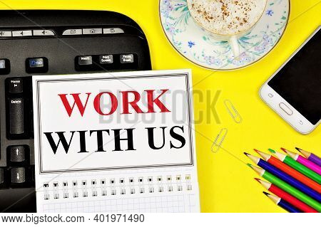 Work With Us. Text Label In The Planning Notebook. The Intention To Express Creative Directions Of D