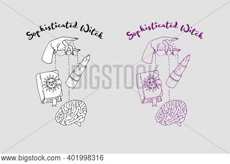 Hand Drawn Female Witch Hand Manipulating Magic Book, Lipstick And Brain. Sophisticated Witch Text.