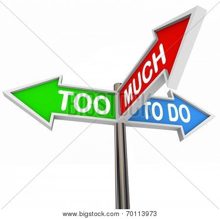 Too Much to Do words on three road or street arrow signs pointing or directing you to many jobs or tasks to be done