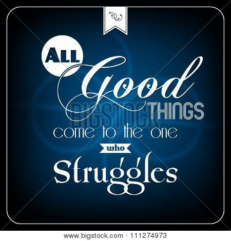 All good things com to the one who struggles - typographic card. Vector illustration eps 10 poster