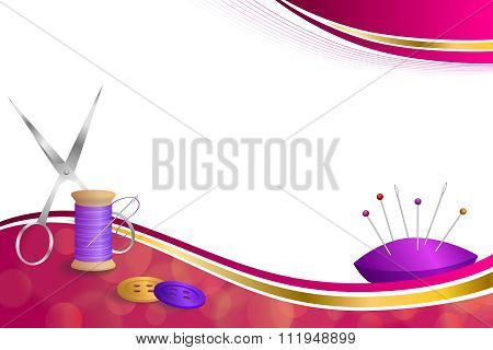 Background abstract sewing thread equipment scissors button needle pin pink violet red yellow gold