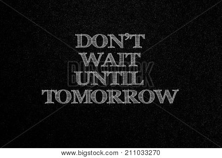 Black Background Of Pattern Texture With Don't Wait Until Tomorrow Words