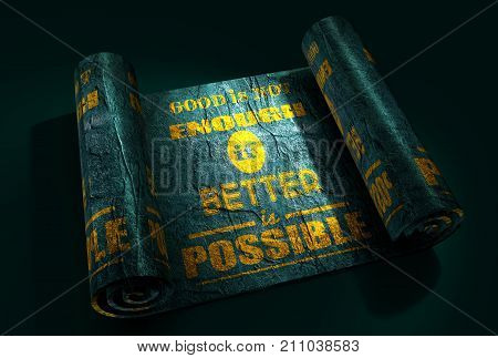 Motivation sentence on metallic material paper scroll. Good is not enough if better is possible. Grunge texture. 3D rendering