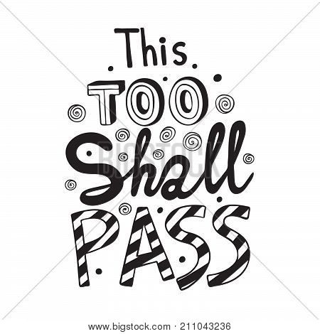 This Too Shall Pass lettering. Typography black and white design. Motivational words.