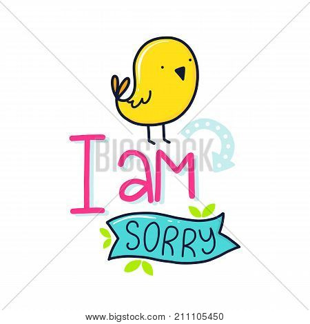Vector poster with phrase, bird and decor elements. Typography card, color image. I am sorry. Design for t-shirt and prints.