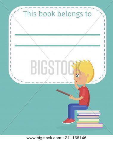 Bookplate with name this book belong to and blonde thoughtful boy sitting on pile of literature and holding dark textbook vector illustration.