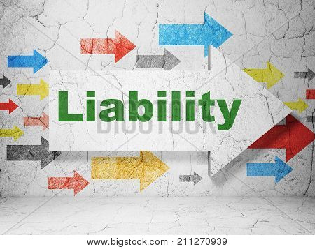 Insurance concept:  arrow with Liability on grunge textured concrete wall background, 3D rendering