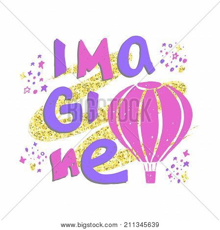 Imagine. Hand drawn lettering with air balloon, stars on golden glitter paint background. Vector illustration