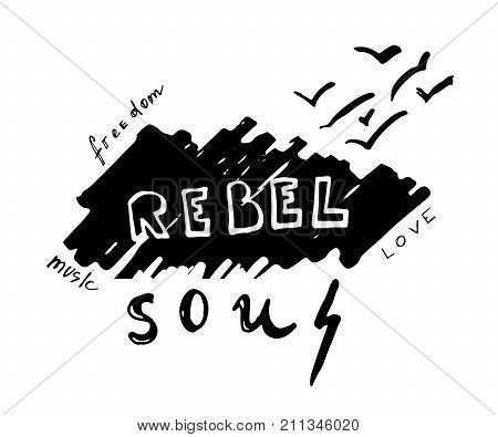 Rebel soul. Hand drawn lettering with birds flying far away. Vintage vector illustration