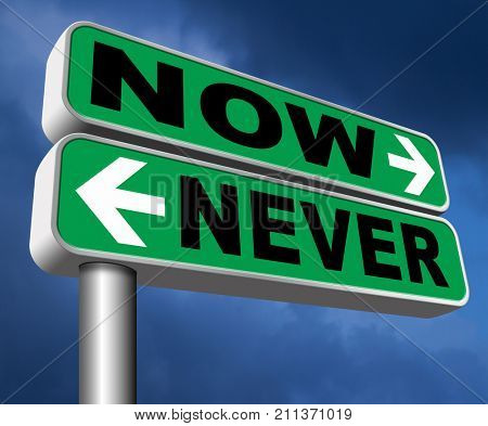 now or never the time to act is now dont forget last chance or opportunity fast action required the time is now high importance 3D, illustration