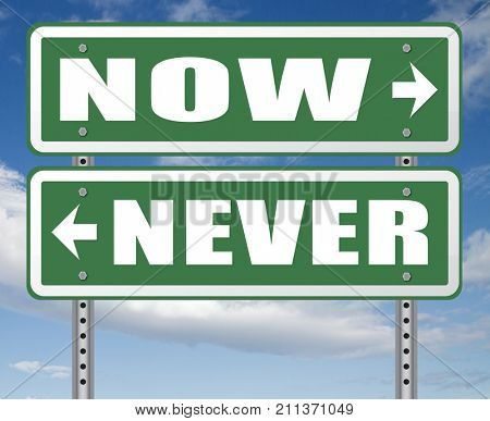 now or never the time to act is now dont forget last chance or opportunity fast action required the time is now high importance road sign arrow 3D, illustration