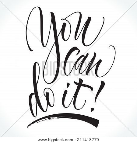 You Can Do It motivational phrase. Modern calligraphy template for T-shirt, home decor, greeting card, prints and posters or photography overlay. Brush painted letters, vector illustration.