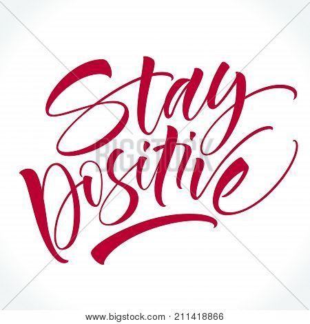 Stay Positive inspirational phrase. Modern calligraphy. Brush painted letters, vector illustration. Lettering template for T-shirt, banner, flyer, gift card, poster or photography overlay.