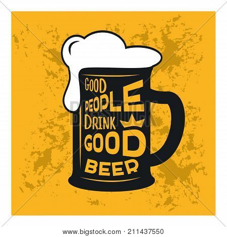 Good people drink good beer - beer themed quote inside the glass of beer typography design vintage stock illustration