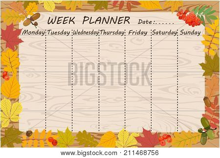 Vector graphic page with template of weekly planning with date and place for notes for each day of week. Nice design with colorful leaves, rowan, acorns on background with wood texture. Individual or corporate weekly planning template.