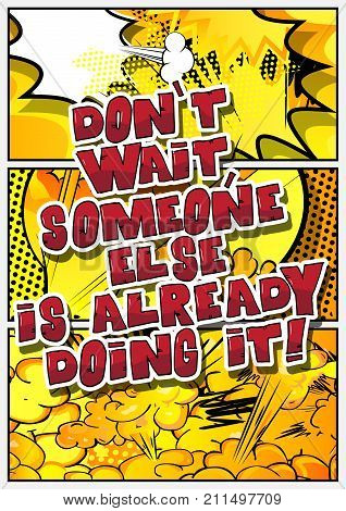 Don't wait someone else is already doing it! Vector illustrated comic book style design. Inspirational motivational quote.