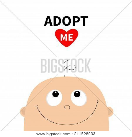 Adopt me. Baby shower greeting card. Kid face looking up. Cute cartoon character. Funny head with hair eyes nose smiling mouth. Its a boy. Flat design style. White background. Isolated. Vector