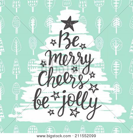 Be Merry, Cheers, be Jolly. Holidays hand written lettering quote. Christmas tree shape. Congratulation card design, banner, poster. Modern calligraphy. Vector illustration