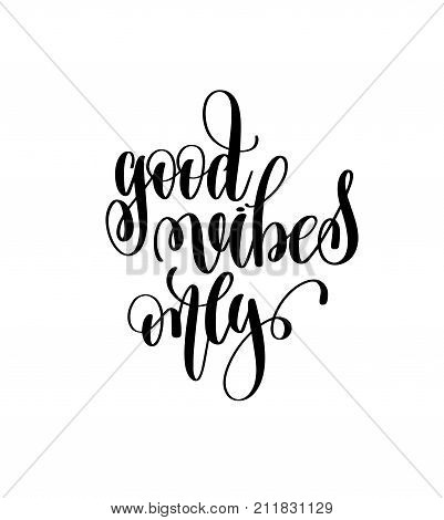 good vibes only hand lettering inscription, motivation and inspiration love and life positive quote, calligraphy vector illustration