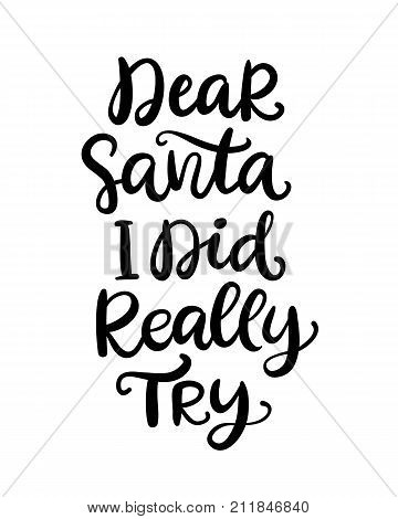 Dear Santa, I did really try phrase. Christmas hand drawn ink lettering. Greeting card with brush calligraphy, isolated on white background. Vector illustration.