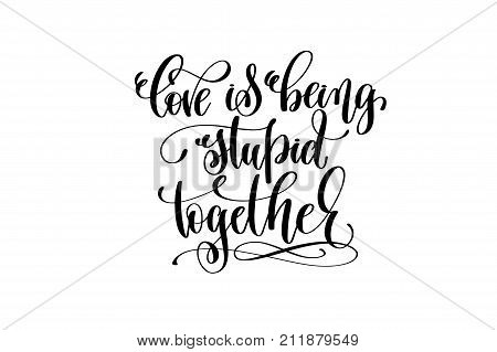 love being stupid together hand lettering inscription, love letters inspiration phrase, calligraphy vector illustration