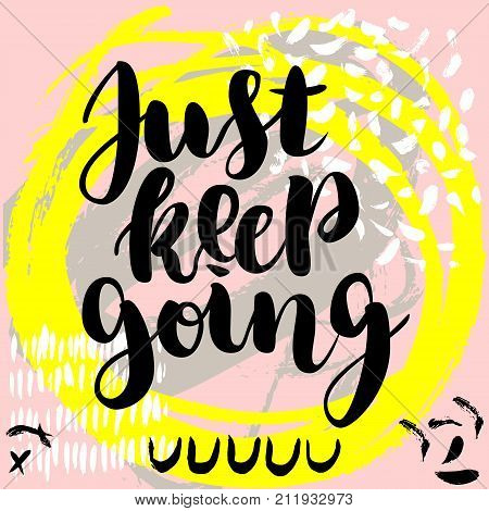 Just keep going. Vector hand drawn brush lettering on colorful background. Motivational quote for postcard, social media, ready to use. Abstract backgrounds with hand drawn textures, memphis style.