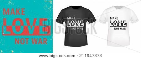 T-shirt print design. Make Love not war vintage stamp and t shirt mockup. Printing and badge applique label t shirts jeans casual and urban wear. Vector illustration.