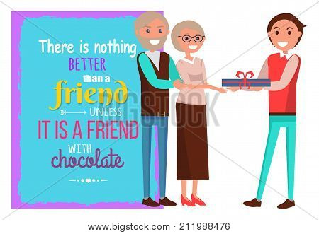 There is nothing better than friend unless it is friend with chocolate. Poster with quote, son gives present to his parents vector illustration.