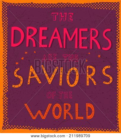 The Dreamers are the saviors of the world - unique hand drawn lettering. Perfect inscription for t-shirt greeting card poster print or invitation. Creative vector motivation quote.
