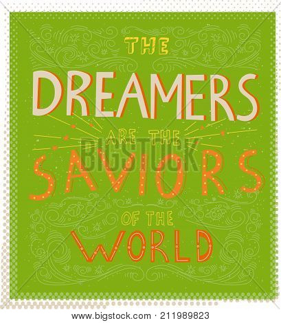 The Dreamers Are The Saviors Of The World - Unique Hand Drawn Lettering. Perfect Inscription For T-s