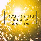 Life inspirational quotes - It never hurts to keep looking for sunshine. Blurry retro background. poster