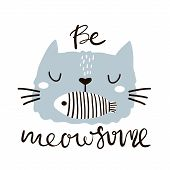 Be awesome quote. Cute cat face with fish in mouth. Childish print for apparel postcard nursery decoration poster