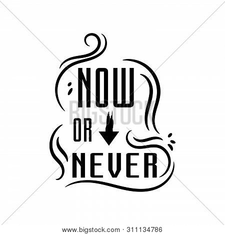 Now Or Never Word An Inspirational Quotes Calligraphic Lettering Text Design Vector Illustration