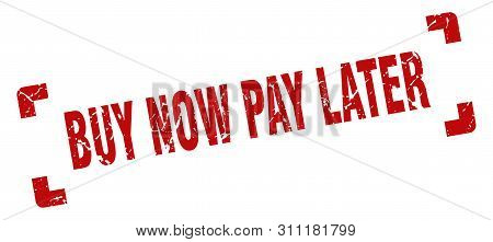 Buy Now Pay Later Stamp. Buy Now Pay Later Square Grunge Sign. Buy Now Pay Later