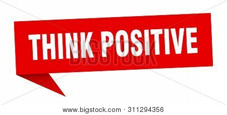 Think Positive Speech Bubble. Think Positive Sign. Think Positive Banner