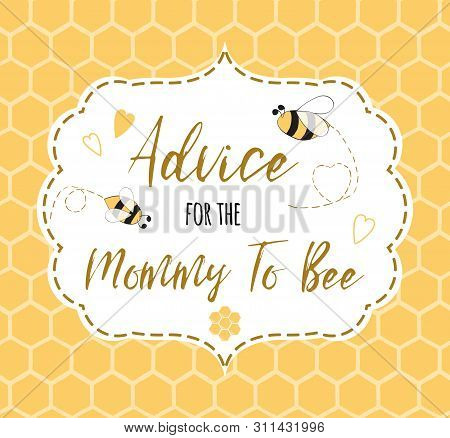 Baby Shower Invitation Template With Text Advice For The Mommy To Bee, Honey. Cute Card Design For G
