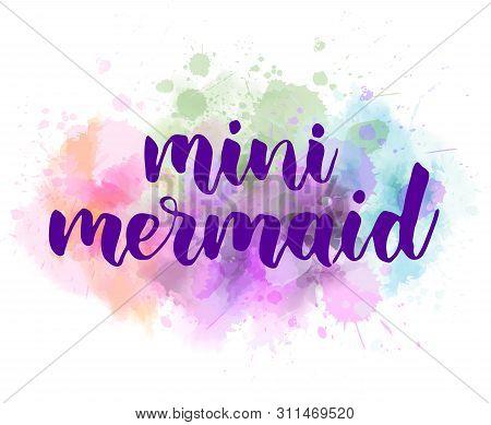 Mini Mermaid - Motivational Handwritten Modern Calligraphy Handlettering. On Light Pastel Coloring W