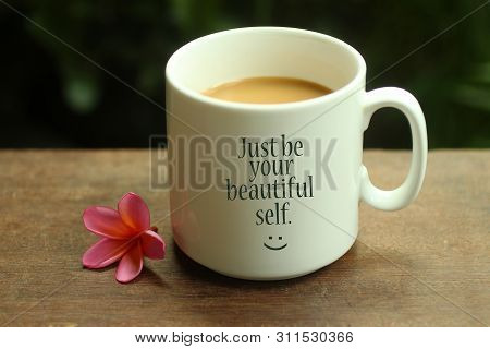 Happy Inspirational Quote - Just Be Your Beautiful Self.  With White Mug Of Coffee And Smiling Emoti