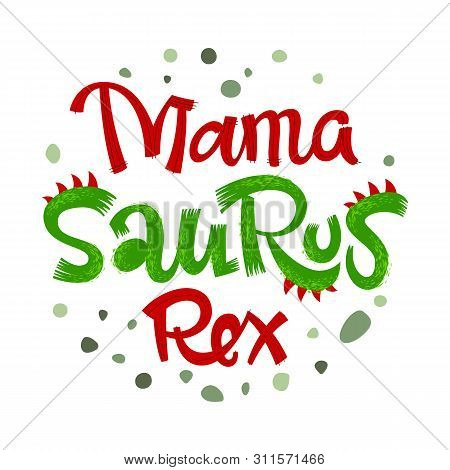 Mama Saurus Rex quote. Fun handdrawn Dinosaur style lettering vector logo. Crest and scales decote text. Green dots decore. Family look, kids party design element. poster