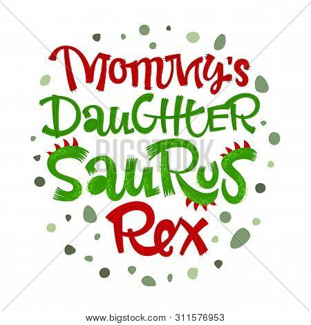 Mommys Daughter Saurus Rex Quote. Fun Handdrawn Dinosaur Style Lettering Vector Logo. Crest And Scal