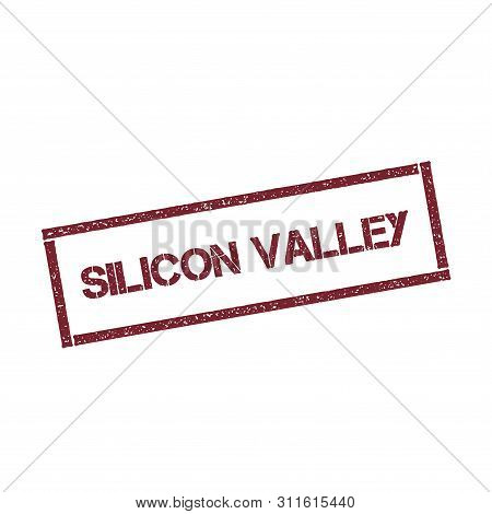 Silicon Valley Rectangular Stamp. Textured Red Seal With Text Isolated On White Background, Vector I