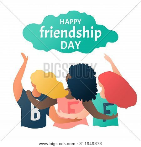 Happy Friendship Day Greeting Card With Multinational Friend Group Of People Hugging Together. Three