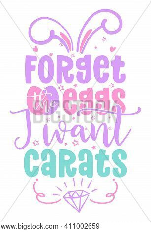 Forget the eggs, I want carats - Cute bunny saying. Funny calligraphy for spring holiday or Easter egg hunt. Perfect for advertising, poster, announcement or greeting card.